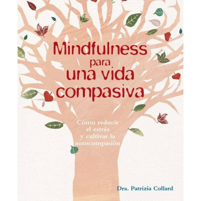 Mindfulness para una vida compasiva-Patrizia Collard