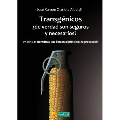 Transgénicos¿de verdad son seguros y necesarios?. José Ramón Olarieta