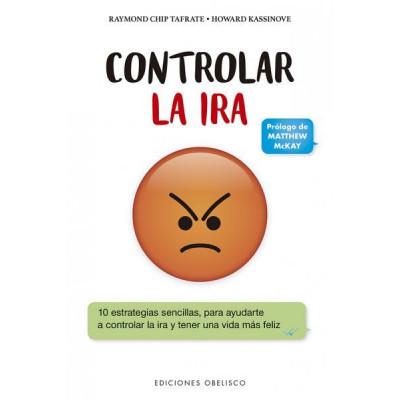 Controlar la ira: 10 estrategias sencillas, para ayudarte a controlar la ira y tener una vida más feliz.