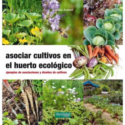 Asociar cultivos en el huerto ecológico- Claude Aubert